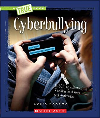 Cyberbullying (True Books: Guides to Life) written by Lucia Raatma