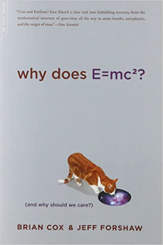 Why Does E=mc2? (And Why Should We Care?) written by Brian Cox