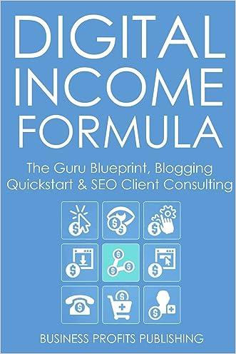Digital Income Formula (3 in 1 Massive Fire Sale Bundle): The Guru Blueprint, Blogging Quickstart & SEO Client Consulting Training for Beginners