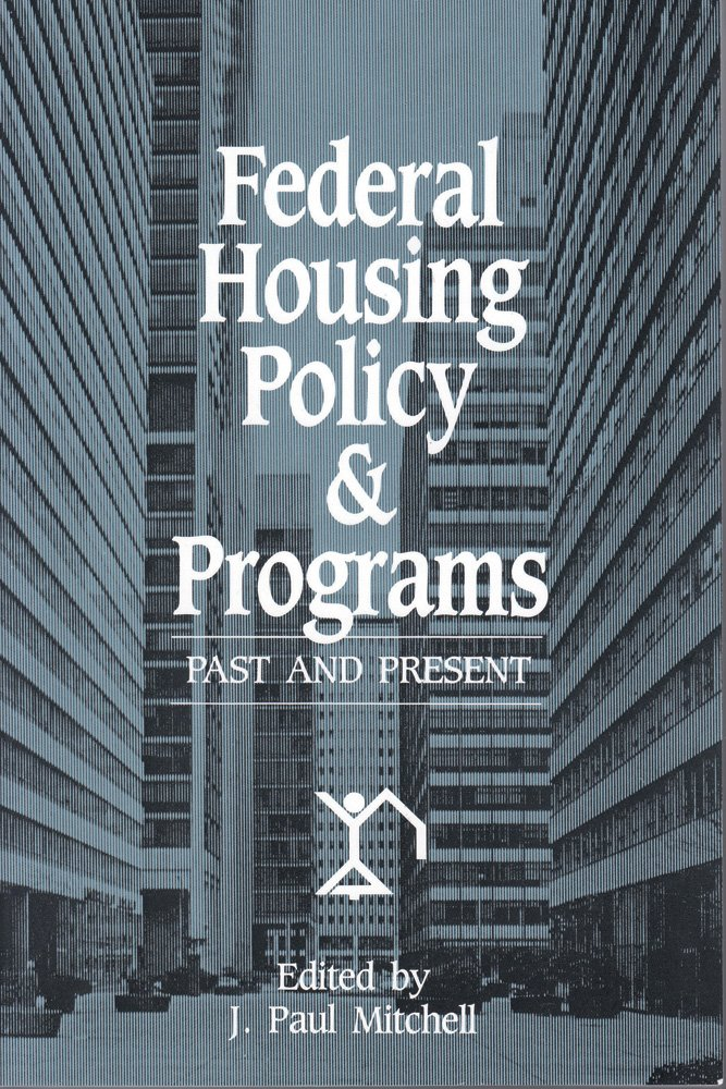 Federal Housing Policy and Programs: Past and Present: J. Paul ...