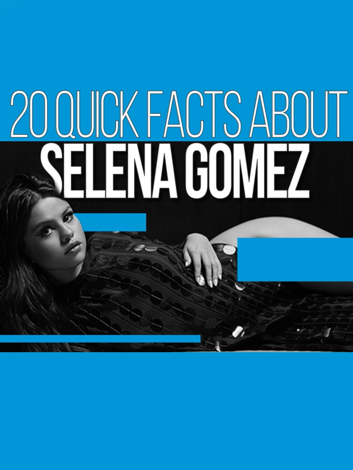 20 facts about Selena Gomez