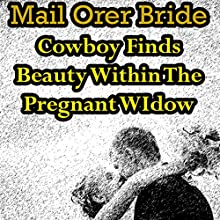 Mail Order Bride: Cowboy Finds Beauty Within the Pregnant Widow: Western Christian Romance (       UNABRIDGED) by Victoria Otto Narrated by Joe Smith