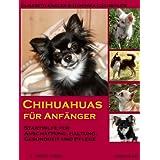 """Chihuahuas f�r Anf�nger: Starthilfe f�r Anschaffung, Haltung, Gesundheit und Pflegevon """"Elisabeth Engler"""""""