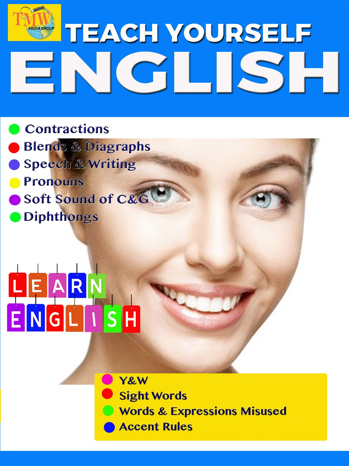 Teach Yourself English: Contractions, Blends & Diagraphs, Speech & Writing, Pronouns, Soft Sound of C & G, Diphthongs, Y & W, Sight Words, Words & Expressions Misused, Accent Rules
