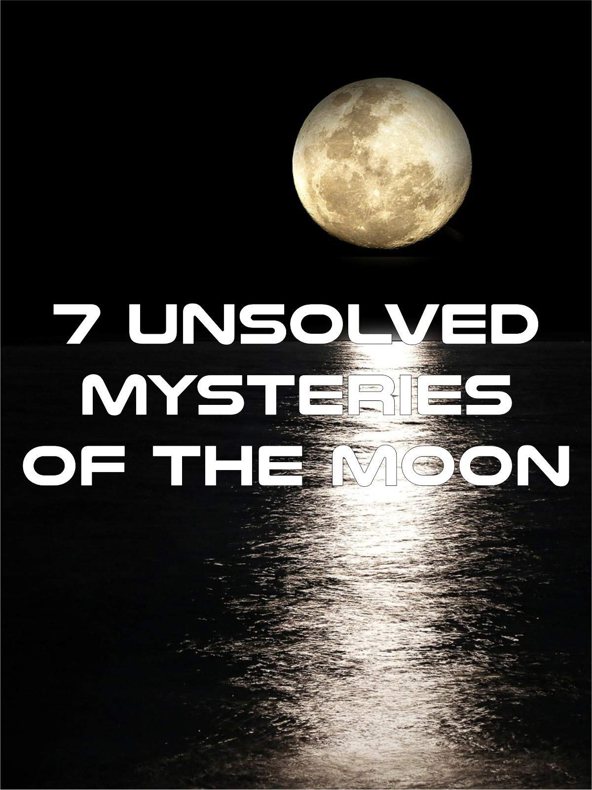 7 Unsolved Mysteries of The Moon