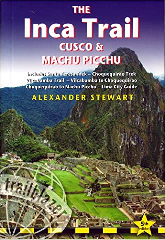 Inca Trail, Cusco & Machu Picchu: Includes Santa Teresa Trek, Choquequirao Trek, Vilcabamba Trail, Vilcabamba To Choquequirao, Choquequirao To Machu ... Inca Trail, Cusco & Machu Picchu)