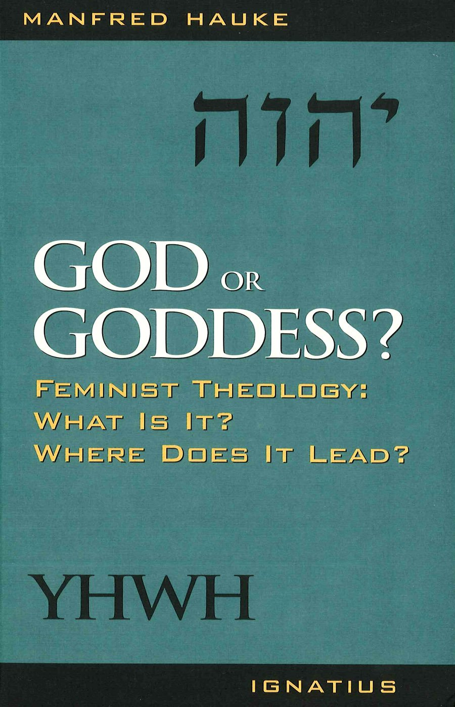 God or Goddess?: Feminist Theology : What Is It? Where Does It Lead? Manfred Hauke