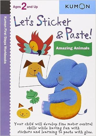 Let's Sticker & Paste: Amazing Animals (Kumon First Steps Workbooks)