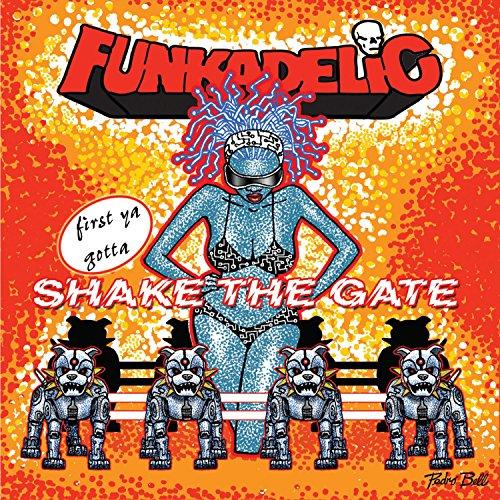 Funkadelic - First You Gotta Shake The Gate - Zortam Music
