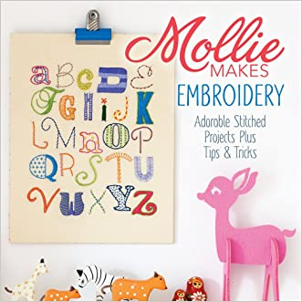 Mollie Makes Embroidery Adorable Stitched Projects Plus Tips and Tricks