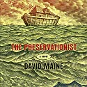 The Preservationist (       UNABRIDGED) by David Maine Narrated by Barbara Rosenblat, Tyler Bunch, Full Cast