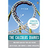 The Calculus Diaries: How Math Can Help You Lose Weight, Win in Vegas, and Survive a Zombie Apocalypse ~ Jennifer Ouellette