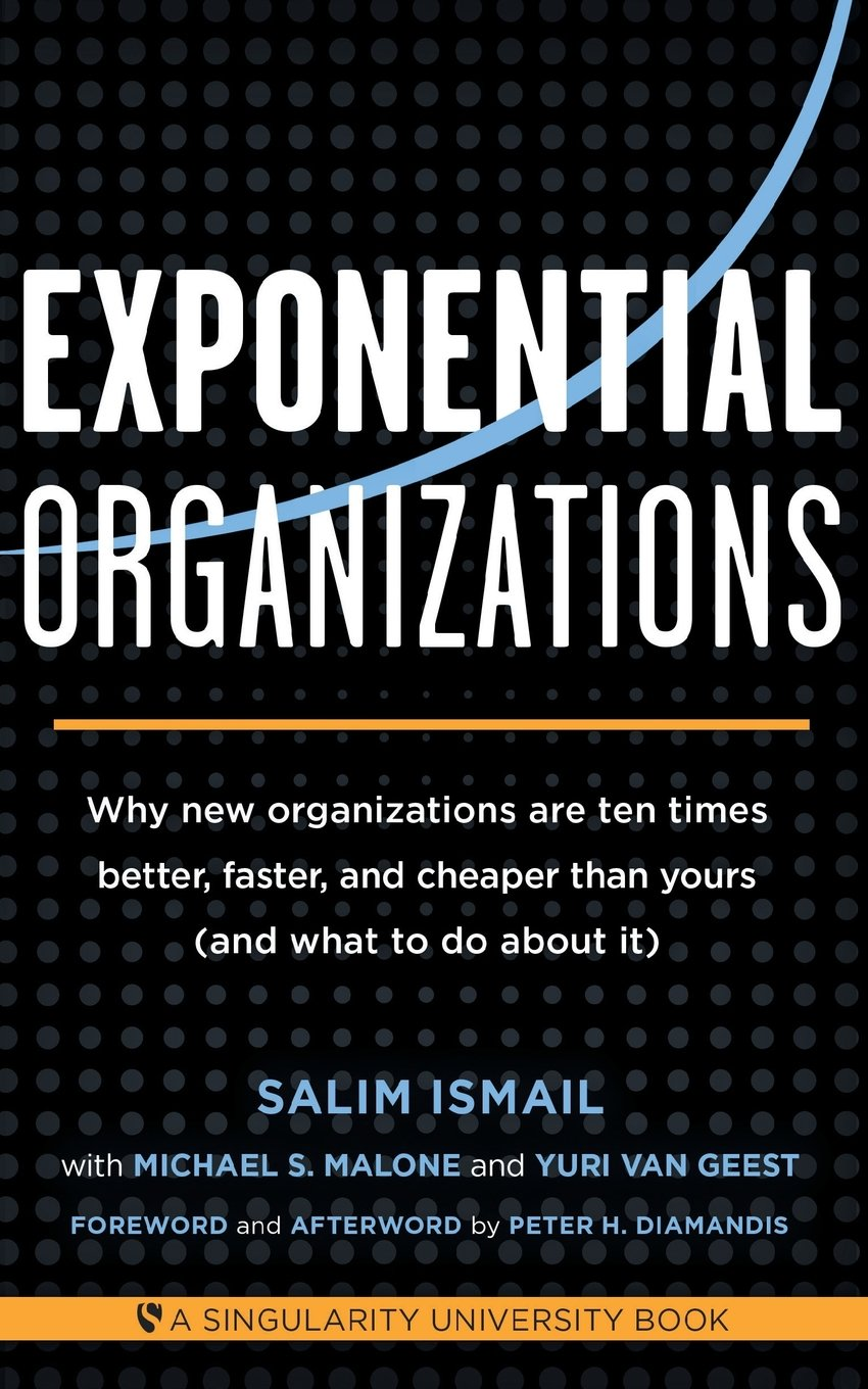 Exponential Organizations: Why New Organizations Are Ten Times Better, Faster, and Cheaper Than Yours (and What to Do about It) ISBN-13 9781626814233
