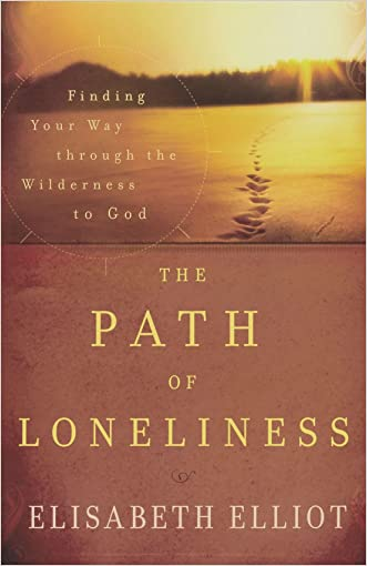 The Path of Loneliness: Finding Your Way Through the Wilderness to God written by Elisabeth Elliot