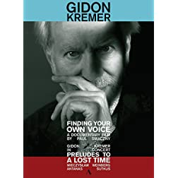 Gidon Kremer: Finding Your Own Voice - Preludes to a Lost Time