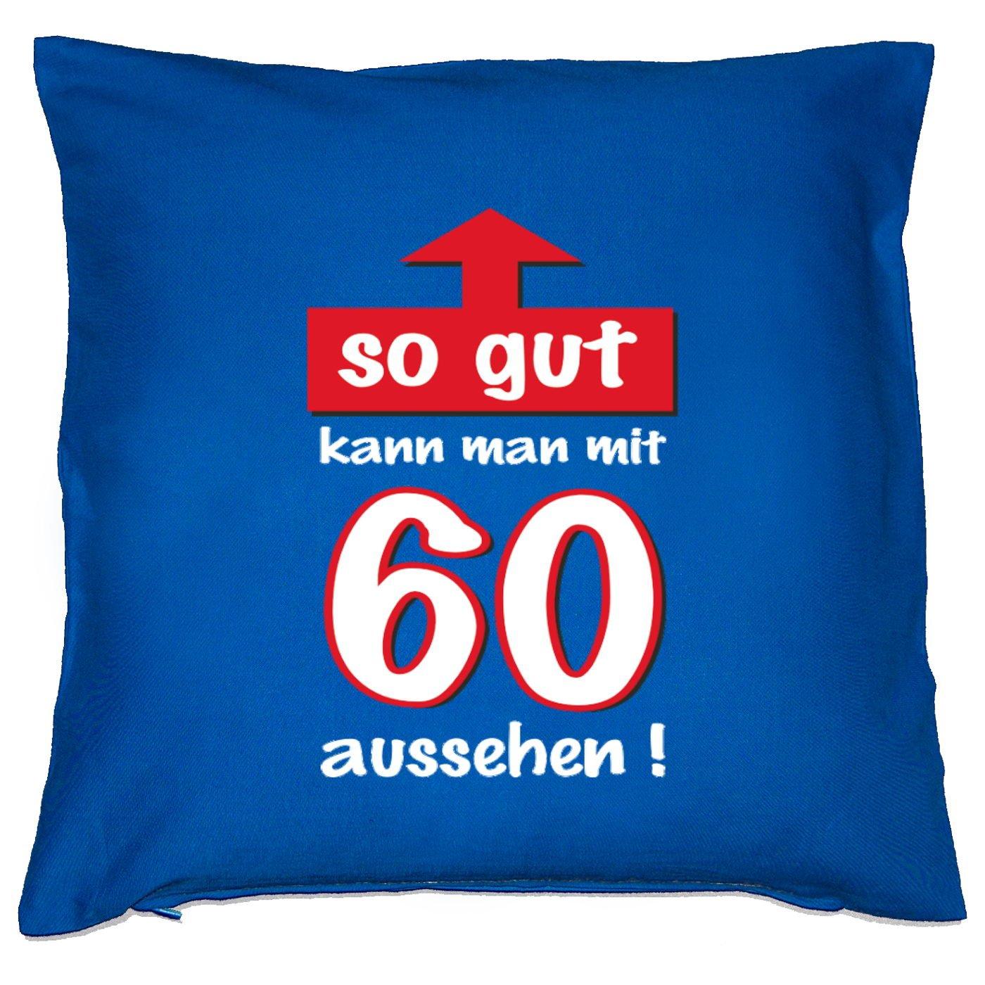Kissen mit Innenkissen – So gut kann man mit 60 aussehen! – zum 60. Geburtstag Geschenk – 40 x 40 cm – in royal-blau jetzt bestellen
