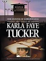 The Power of Forgiveness: The Story Of Karla Faye Tucker