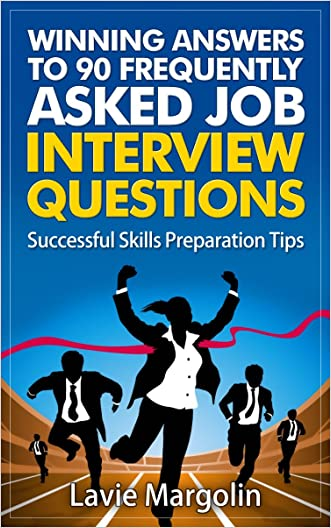 Winning Answers to 90 Frequently Asked Job Interview Questions: Successful Skills Preparation Tips