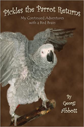 Pickles the Parrot Returns - My Continued Adventures With a Bird Brain