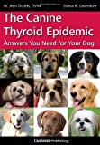 The Canine Thyroid Epidemic: Answers You Need for Your Dog