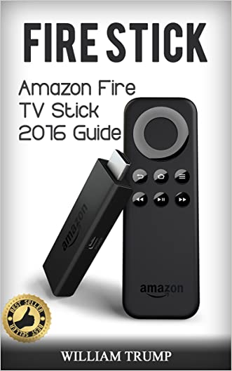 Fire Stick: Fire TV Stick 2016 Guide ( Fire TV Stick User Guide, Streaming Devices, How To Use Fire Stick, Amazon Echo, Unlimited) (Fire TV Stick User ... How To Use Fire Stick, Echo, Unlimited)
