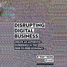 Disrupting Digital Business: Create an Authentic Experience in the Peer-to-Peer Economy (       UNABRIDGED) by R Ray Wang Narrated by Peter Berkrot