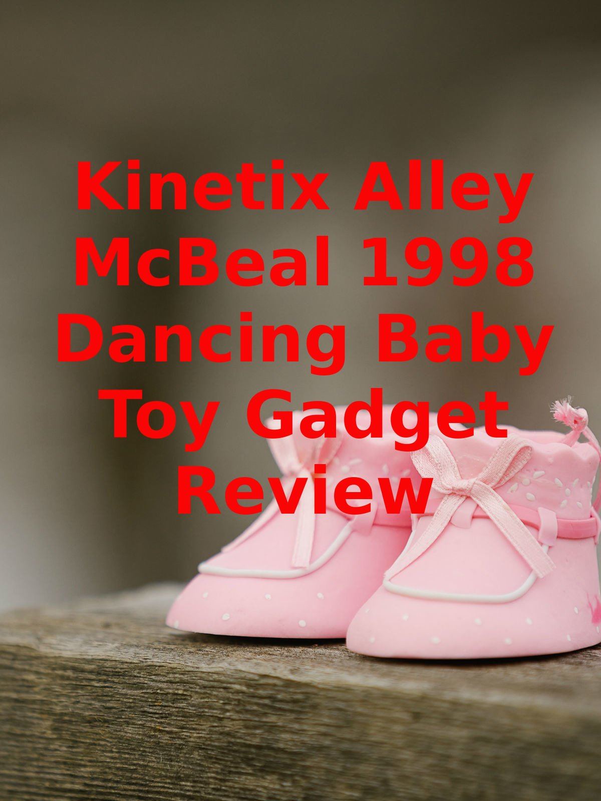 Review: Kinetix Alley McBeal 1998 Dancing Baby Toy Gadget Review