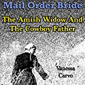 Mail Order Bride: The Amish Widow and the Cowboy Father: Western Christian Romance Audiobook by Vanessa Carvo Narrated by Joe Smith