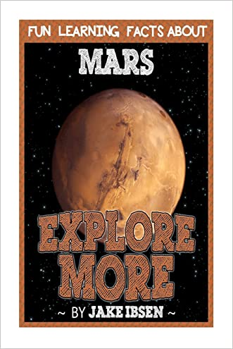 Explore More: Fun Learning Facts About Mars: Illustrated Fun Learning For Kids (Volume 1)