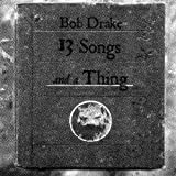 13 Songs and a Thing by Bob Drake