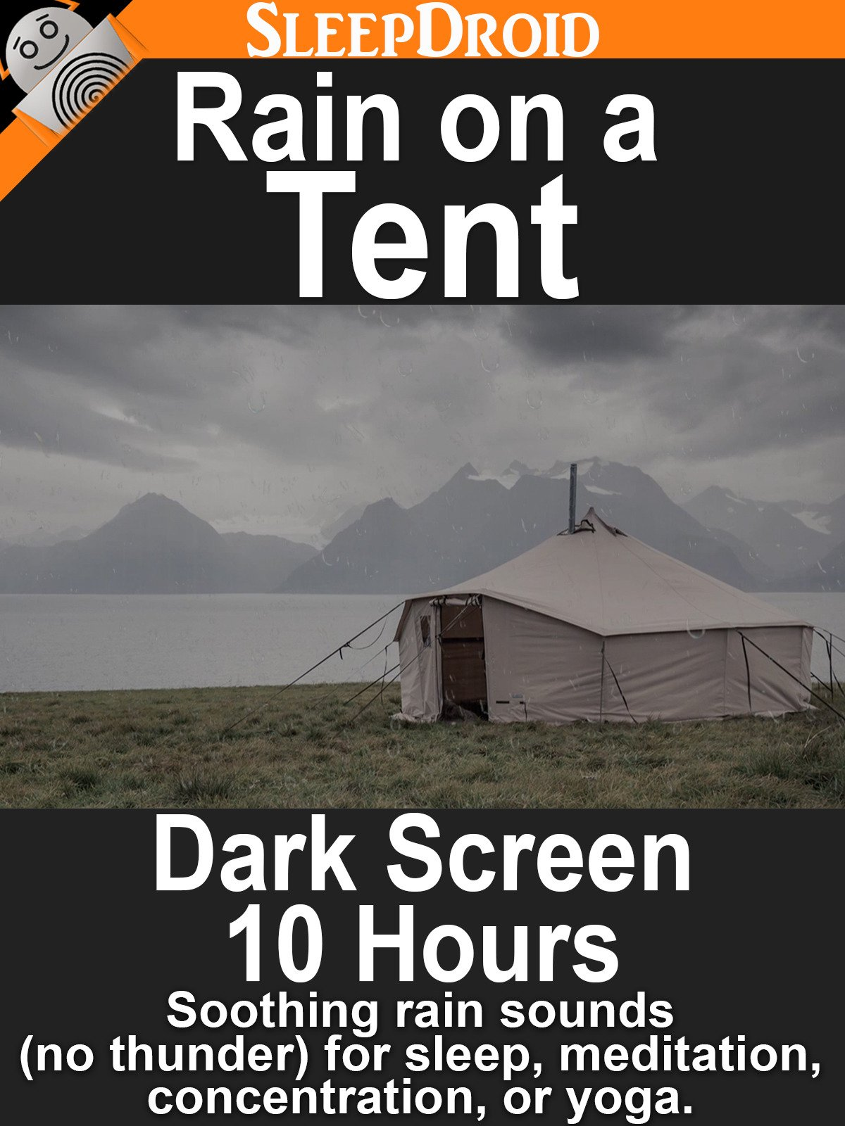 Rain on a Tent: Dark Screen 10 Hours Soothing Rain Sounds (No Thunder) for Sleep, Meditation, Concentration, or Yoga.