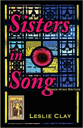 Sisters in Song: Women Hymn Writers