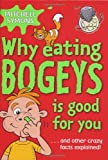 Mitchell Symons Why Eating Bogeys is Good for You...and other crazy facts explained (How To Avoid a Wombat's Bum)