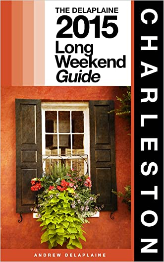 CHARLESTON - The Delaplaine 2015 Long Weekend Guide (Long Weekend Guides)