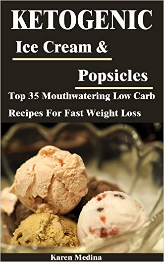 Ketogenic Ice Cream & Popsicles: Top 35 Mouthwatering Low Carb Recipes For Fast Weight Loss