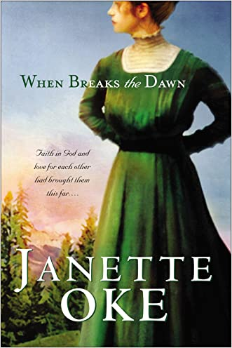 When Breaks the Dawn (Canadian West Book #3) written by Janette Oke