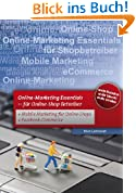 Online Marketing - Essentials für Online Shop Betreiber.: Für Online-Shop Betreiber mit Mobile Marketing und Facebook Marketing
