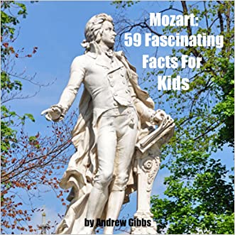 Mozart: 59 Fascinating Facts For Kids About Wolfgang Amadeus Mozart written by Andrew Gibbs