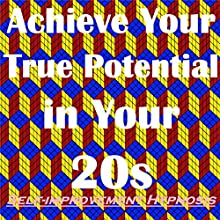 Achieve Your True Potential in Your 20s –Self-improvement Hypnosis Speech by Sunny Oye Narrated by Richard Johnson
