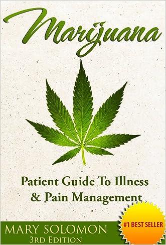MARIJUANA: Guide To Illness And Pain Management (Medical Marijuana, Pain Management, Cannabis, Epilepsy, Cancer Treatment, Chronic Pain)