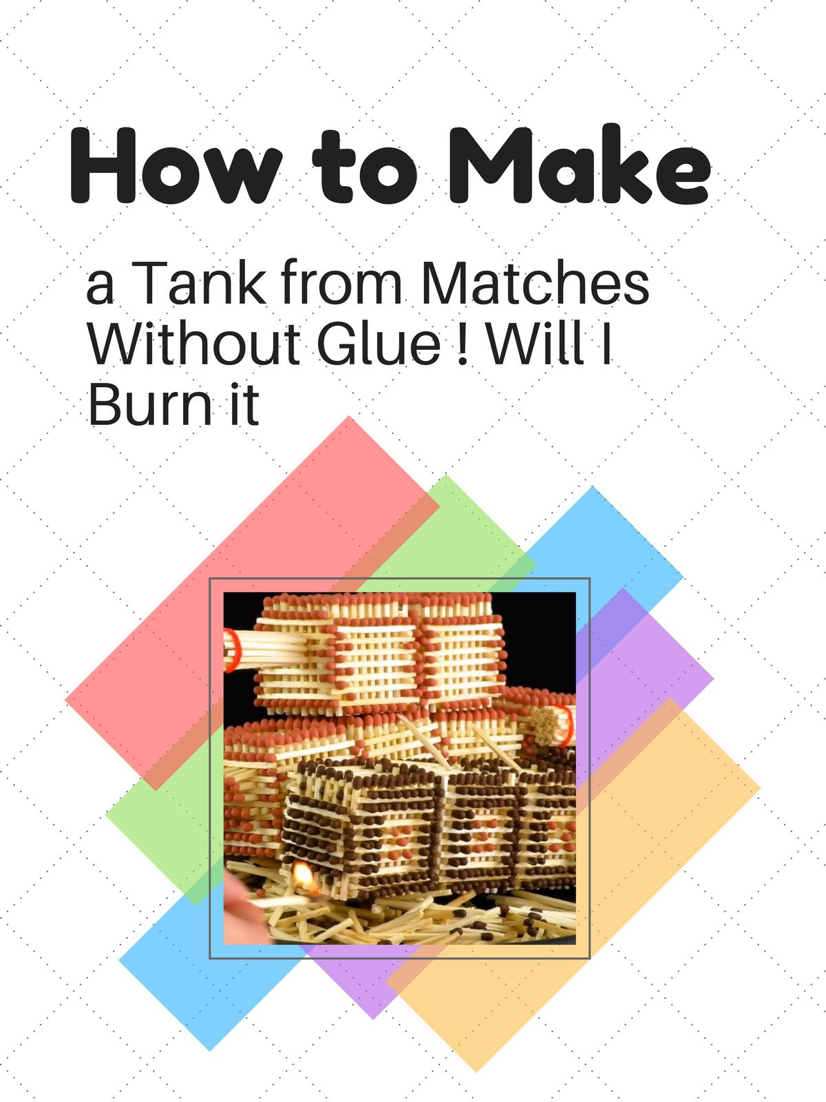 How to Make a Tank from Matches Without Glue ! Will I Burn it