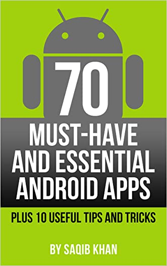 70 Must-Have and Essential Android Apps - Plus 10 Useful Tips and Tricks written by Saqib Khan