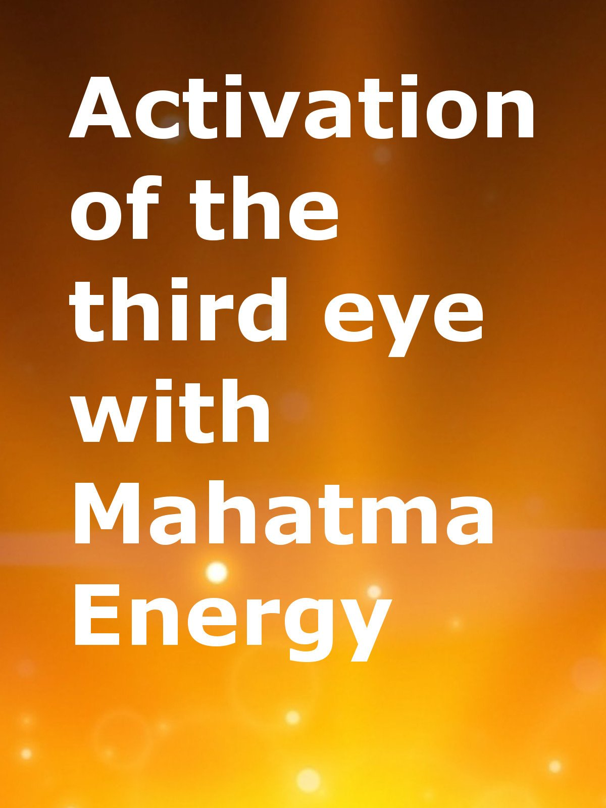 Activation of the third eye with Mahatma energy