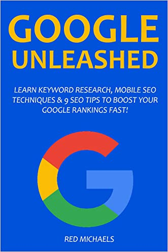GOOGLE UNLEASHED 2016: LEARN KEYWORD RESEARCH, MOBILE SEO TECHNIQUES & 9 SEO TIPS TO BOOST YOUR GOOGLE RANKINGS FAST!