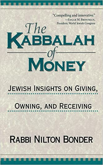 The Kabbalah of Money: Jewish Insights on Giving, Owning, and Receiving written by Rabbi Nilton Bonder