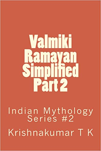 Valmiki Ramayan Simplified Part 2 (Indian Mythology) written by Krishnakumar T K