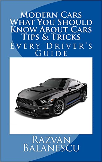 Modern Cars - What You Should Know About Cars - Tips & Tricks: Every Driver's Guide (Automotive Engineering Explained Book 1)