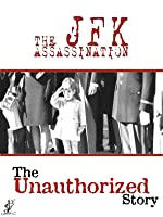 The Unauthorized Story: The JFK Assassination