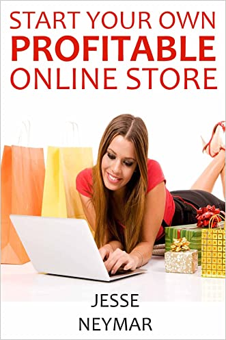 Start Your Own Profitable Online Store (2016): (Ecommerce Business Bundle - 3 in 1)