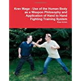 Krav Maga - Use of the Human Body as a Weapon Philosophy and Application of Hand to Hand Fighting Training Systemdi Boaz Aviram